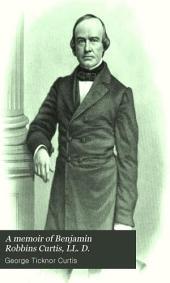 A Memoir of Benjamin Robbins Curtis, LL. D.: Memoir