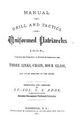 Manual of Drill and Tactics for Uniformed Patriarchs, I.O.O.F.: Including the Formation of Figures Representing the Three Links, Chain, Hour Glass, and Other Emblems of the Order