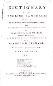 A Dictionary of the English Language: In which the Words are Deduced from Their Originals, and Illustrated in Their Different Significations by Examples from the Best Writers. To which are Prefixed, a History of the Language, and an English Grammar, Volume 1