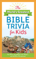 The World's Greatest Bible Trivia for Kids