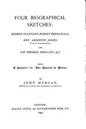 Four Biographical Sketches: Bishop Ollivant, Bishop Thirlwall, Rev. Griffith Jones, Vicar of Llanddowror, and Sir Thomas Phillips, Q.C. : with a Chapter on 'The Church in Wales'