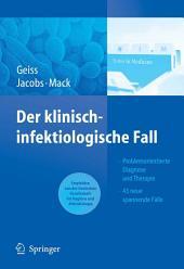 Der klinisch-infektiologische Fall: Problemorientierte Diagnose und Therapie 43 neue, spannende Fälle