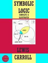 Symbolic Logic: {Complete & Illustrated}