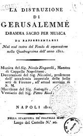 La distruzione di Gerusalemme dramma sacro per musica da rappresentarsi nel Real Teatro del Fondo di Separazione nella Quadragesima dell'anno 1811 musica del sig. Nicola Zingarelli ...