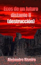 Ecos de un futuro distante II: Destrucción