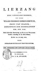 Lierzang aan Zijne Koninklijke Hoogheid, den heere Willem Frederik George Lodewijk, prins van Oranje, kroonprins der Nederlanden enz. enz. enz: na de luisterrijke overwinning, op Napoleon Bonaparte behaald, in den slag van La Belle Alliance, op den 15-18 junij 1815