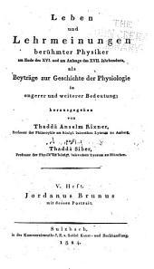 Leben und lehrmeinungen berühmter physiker am ende des XVI. und am anfange des XVII. jahrhunderts: als beyträge zur geschichte der physiologie in engerer und weiterer bedeutung, Bände 5-7