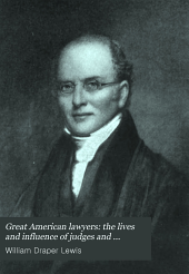 Great American Lawyers: The Lives and Influence of Judges and Lawyers who Have Acquired Premanent National Reputation, and Have Developed the Jurisprudence of the United States : a History of the Legal Profession in America, Volume 3