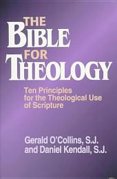 The Bible for Theology: Ten Principles for the Theological Use of Scripture