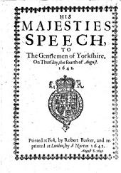 His Majesties Speech, to the Gentlemen of Yorkshire, on Thursday, the Fourth of August. 1642