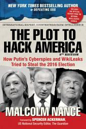 The Plot to Hack America: How Putin s Cyberspies and WikiLeaks Tried to Steal the 2016 Election