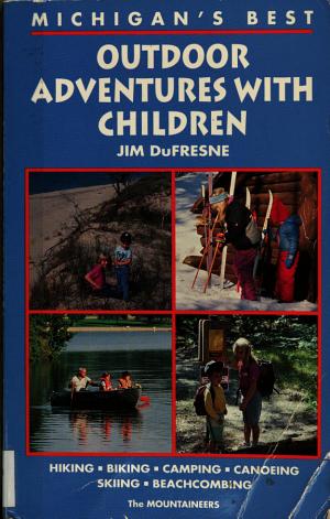 Michigans Best Outdoor Adventures With Children
