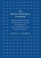 The Marlowe-Shakespeare Continuum: Christopher Marlowe, Thomas Nashe, and the Authorship of Early Shakespeare and Anonymous Plays
