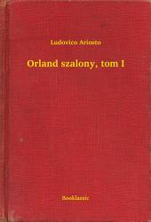 Orland szalony, tom I