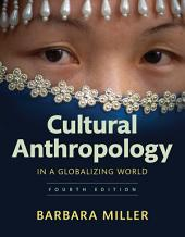 Cultural Anthropology in a Globalizing World: Edition 4