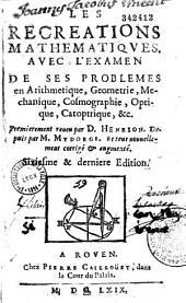 Les Recreations mathematiques avec l'examen de ses [sic] problemes... [par le P. Leurechon]. Premierement reueu par D. Henrion [i. e. Cl. Cyriaque de Mangin]. Depuis par M. Mydorge. Et tout nouuellement corrigé et augmenté
