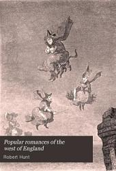 Popular Romances of the West of England: Or, The Drolls, Traditions, and Superstitions of Old Cornwall