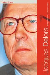 Jacques Delors: Perspectives on a European Leader