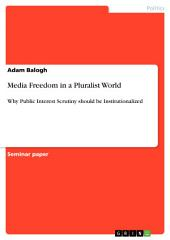 Media Freedom in a Pluralist World: Why Public Interest Scrutiny should be Institutionalized