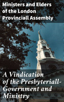 A Vindication of the Presbyteriall Government and Ministry PDF