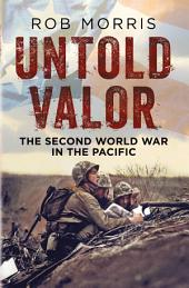 Untold Valor: The Second World War in the Pacific