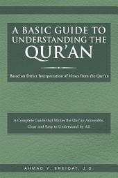 A Basic Guide to Understanding the Qur'an: Based on Direct Interpretation of Verses from the Qur'an