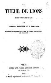 Le tueur de lions comedie-vaudeville en un acte par Lambert Thiboust et E. Lehmann