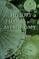 The Oxford Guide to the History of Physics and Astronomy PDF