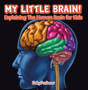 My Little Brain    Explaining The Human Brain for Kids