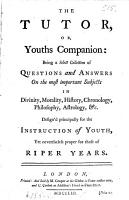 The tutor  or  youths companion  a collection of questions and answers on important subjects PDF