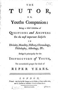 The tutor  or  youths companion  a collection of questions and answers on important subjects Book