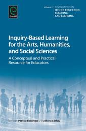 Inquiry-Based Learning for the Arts, Humanities and Social Sciences: A Conceptual and Practical Resource for Educators