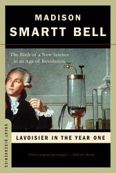 Lavoisier In The Year One The Birth Of A New Science In An Age Of Revolution Great Discoveries  Book PDF