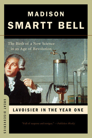 Lavoisier in the Year One  The Birth of a New Science in an Age of Revolution  Great Discoveries