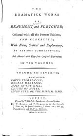 The Dramatick Works of Beaumont and Fletcher: Love's pilgrimage. Double marriage. Maid in the mill. Knight of Malta. Love's cure, or, the martial maid