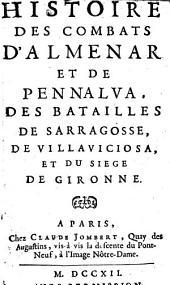 Histoire des combats d'Almenar et de Pennalva, des batailles de Sarragosse, de Villaviciosa, et du siege de Gironne