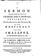 A Sermon Preached Before His Grace Charles, Duke of Marlborough, President ... of the Hospitals for the Small-pox ...