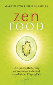 Zen Food: Der ganzheitliche Weg zu Wunschgewicht und dauerhaftem Körperglück