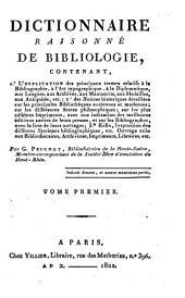 Dictionnaire raisonné de bibliologie contenant l'explication des termes relatifs à la bibliographie... des notices historiques sur les principales bibliothèques... l'exposition des différents systèmes bibliographiques...