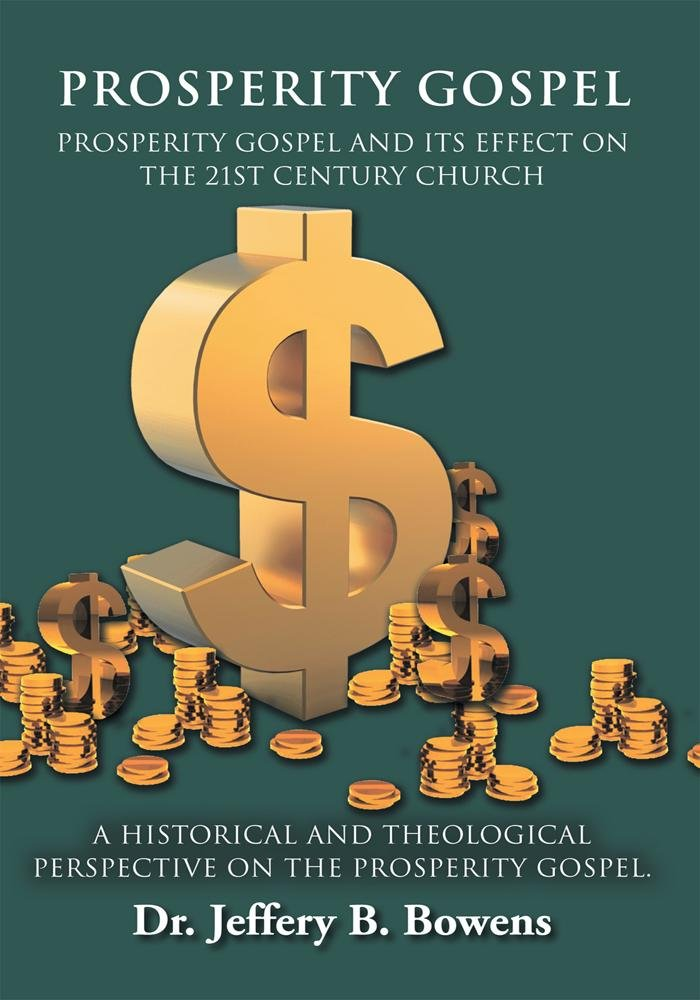 PROSPERITY GOSPEL - and it's effect on the 21st Century Church - A Historical and Theological perspective on the Prosperity Gospel