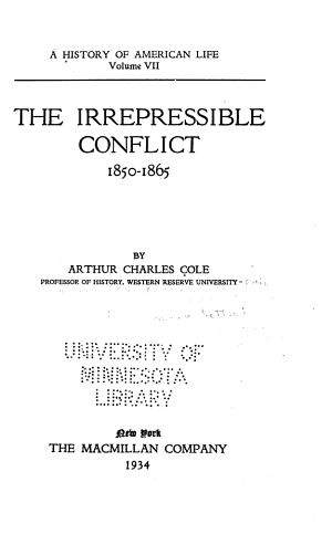 A History of American Life in Twelve Volumes  Cole  A  C  The irrepressible conflict  1850 1865 PDF