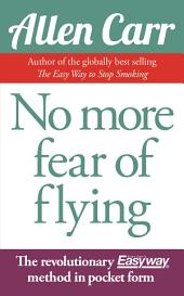 No More Fear of Flying: The revolutionary Allen Carr's Easyway method in pocket form