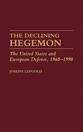 The Declining Hegemon: The United States and European Defense, 1960-1990