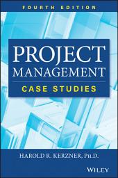 Project Management Case Studies: Edition 4