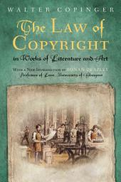 The Law of Copyright, in Works of Literature and Art: Including that of the Drama, Music, Engraving, Sculpture, Painting, Photography and Ornamental and Useful Designs : Together with International and Foreign Copyright, with the Statutes Relating Thereto, and References to the English and American Decisions