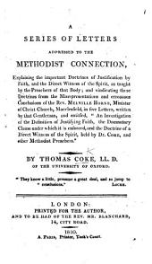 "A Series of Letters addressed to the Methodist Connection, explaining the important doctrines of Justification by Faith, and the Direct Witness of the Spirit ... vindicating these doctrines from the misrepresentations ... of the Rev. Melville Horne ... in five letters, written by that gentleman, and entitled, ""An Investigation of the Definition of Justifying Faith ... and the Doctrine of a Direct Witness of the Spirit, held by Dr. Coke,"" etc"