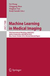 Machine Learning in Medical Imaging: Third International Workshop, MLMI 2012, Held in Conjunction with MICCAI 2012, Nice, France, October 1, 2012, Revised Selected Papers