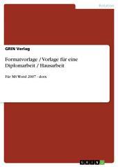 Formatvorlage / Vorlage für eine Diplomarbeit / Hausarbeit: Für MS Word 2007 - dotx
