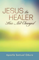 Jesus the Healer Has Not Changed PDF