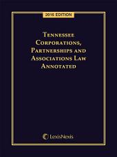 Tennessee Corporations, Partnerships and Associations Law Annotated, 2016 Edition